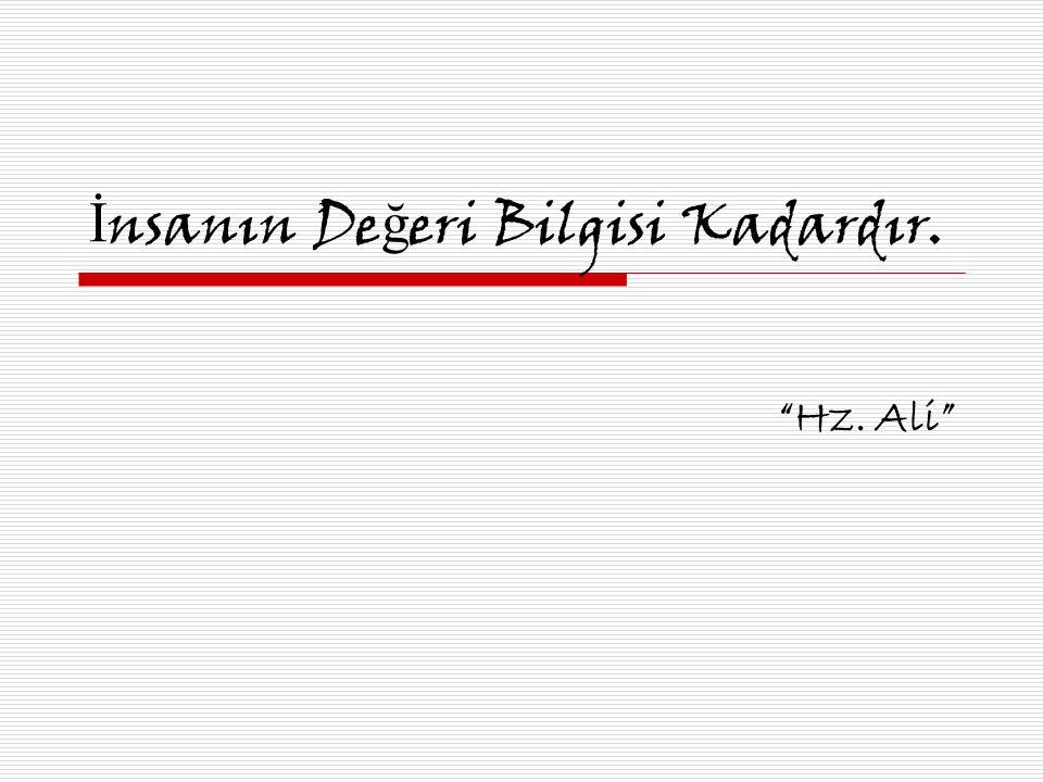 """İ nsanın De ğ eri Bilgisi Kadardır. """"Hz. Ali"""""""