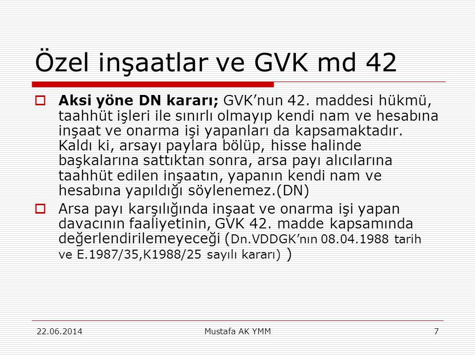 Özel inşaatlar ve GVK md 42  Aksi yöne DN kararı; GVK'nun 42. maddesi hükmü, taahhüt işleri ile sınırlı olmayıp kendi nam ve hesabına inşaat ve onarm