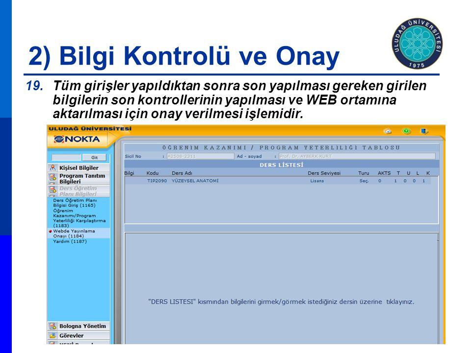 2) Bilgi Kontrolü ve Onay 19.Tüm girişler yapıldıktan sonra son yapılması gereken girilen bilgilerin son kontrollerinin yapılması ve WEB ortamına akta