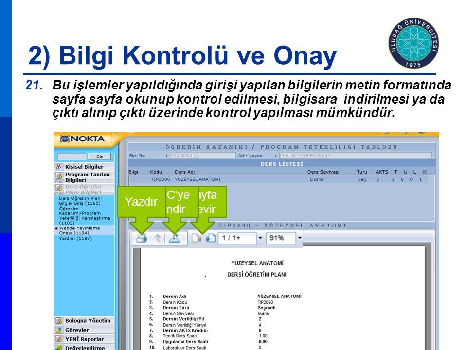 2) Bilgi Kontrolü ve Onay 21.Bu işlemler yapıldığında girişi yapılan bilgilerin metin formatında sayfa sayfa okunup kontrol edilmesi, bilgisara indiri