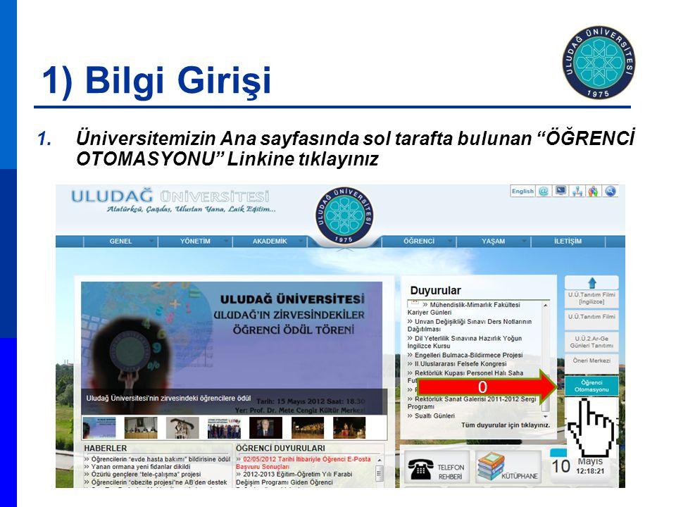 """1) Bilgi Girişi 1.Üniversitemizin Ana sayfasında sol tarafta bulunan """"ÖĞRENCİ OTOMASYONU"""" Linkine tıklayınız 0"""