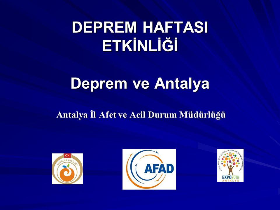 DEPREM HAFTASI ETKİNLİĞİ Deprem ve Antalya Antalya İl Afet ve Acil Durum Müdürlüğü