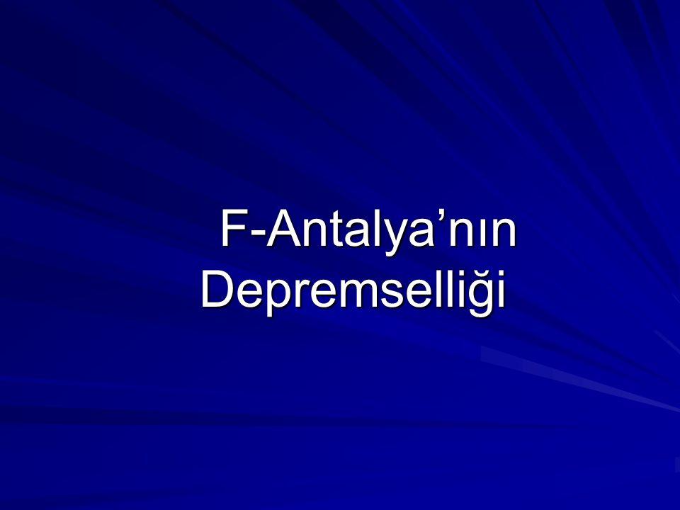 F-Antalya'nın Depremselliği F-Antalya'nın Depremselliği