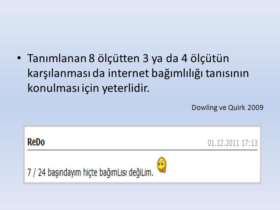 • Tanımlanan 8 ölçütten 3 ya da 4 ölçütün karşılanması da internet bağımlılığı tanısının konulması için yeterlidir. Dowling ve Quirk 2009