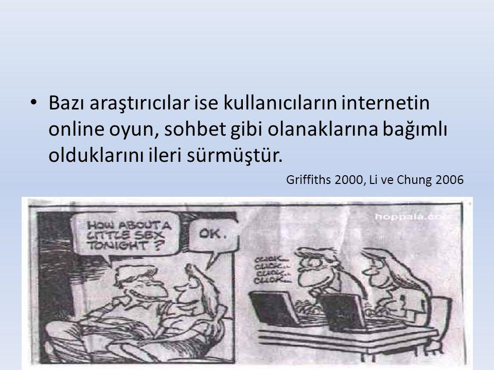 • Bazı araştırıcılar ise kullanıcıların internetin online oyun, sohbet gibi olanaklarına bağımlı olduklarını ileri sürmüştür. Griffiths 2000, Li ve Ch