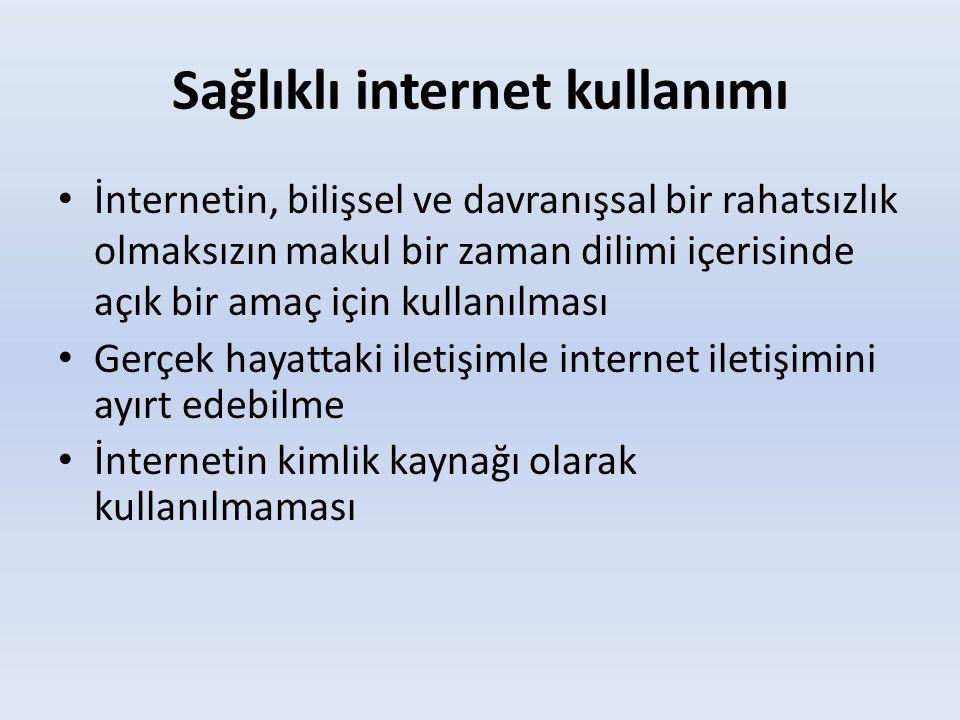 Sağlıklı internet kullanımı • İnternetin, bilişsel ve davranışsal bir rahatsızlık olmaksızın makul bir zaman dilimi içerisinde açık bir amaç için kull