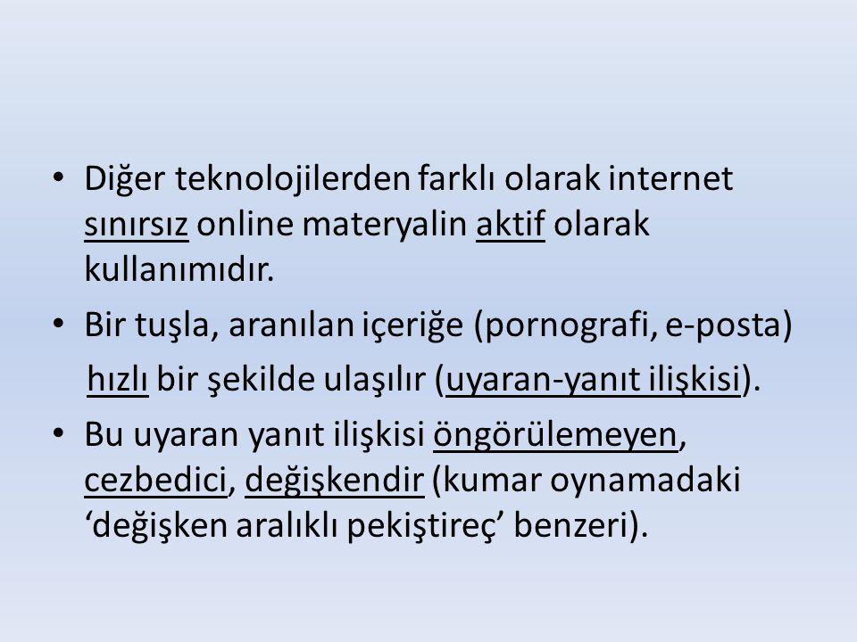 • Diğer teknolojilerden farklı olarak internet sınırsız online materyalin aktif olarak kullanımıdır. • Bir tuşla, aranılan içeriğe (pornografi, e-post