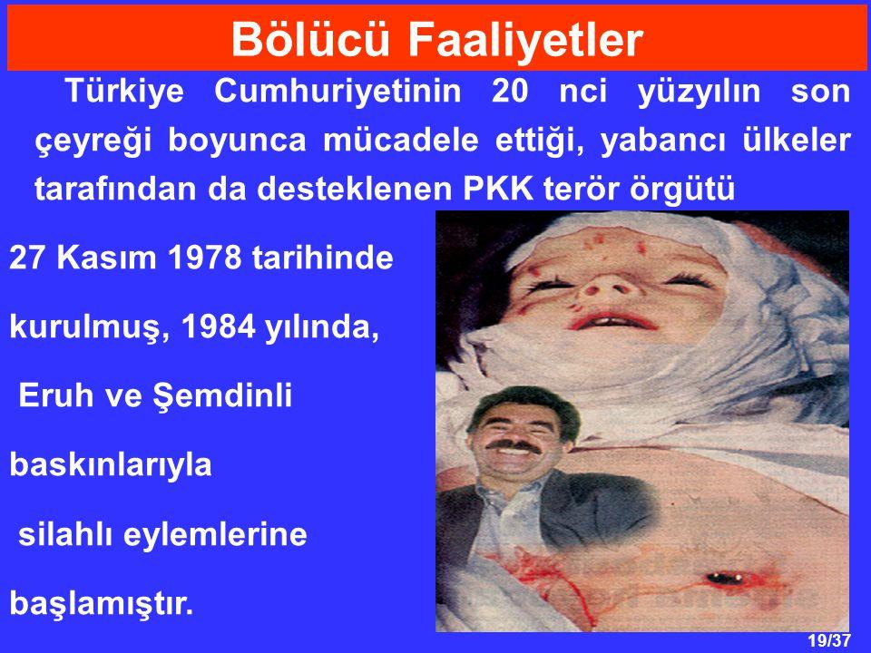 19/37 Türkiye Cumhuriyetinin 20 nci yüzyılın son çeyreği boyunca mücadele ettiği, yabancı ülkeler tarafından da desteklenen PKK terör örgütü 27 Kasım 1978 tarihinde kurulmuş, 1984 yılında, Eruh ve Şemdinli baskınlarıyla silahlı eylemlerine başlamıştır.