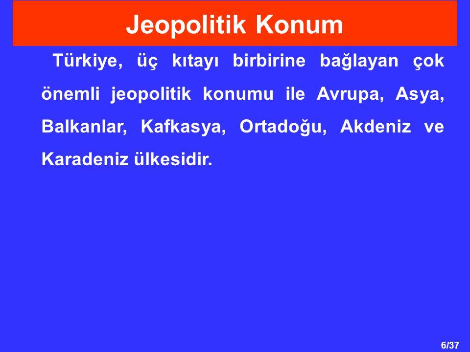 6/37 Türkiye, üç kıtayı birbirine bağlayan çok önemli jeopolitik konumu ile Avrupa, Asya, Balkanlar, Kafkasya, Ortadoğu, Akdeniz ve Karadeniz ülkesidir.