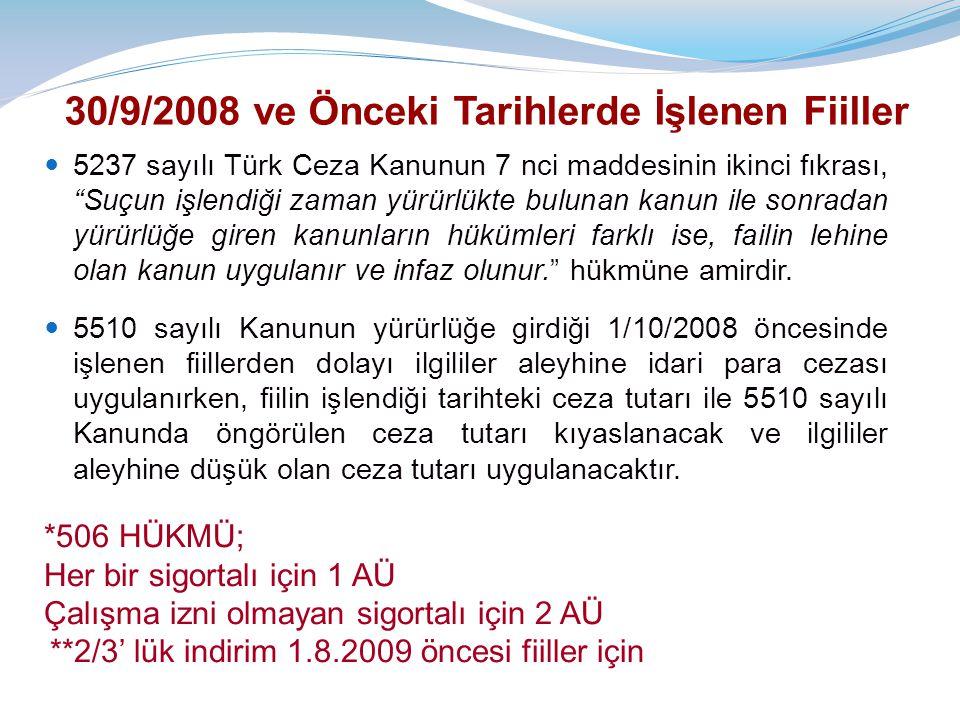 30/9/2008 ve Önceki Tarihlerde İşlenen Fiiller  5237 sayılı Türk Ceza Kanunun 7 nci maddesinin ikinci fıkrası, Suçun işlendiği zaman yürürlükte bulunan kanun ile sonradan yürürlüğe giren kanunların hükümleri farklı ise, failin lehine olan kanun uygulanır ve infaz olunur. hükmüne amirdir.
