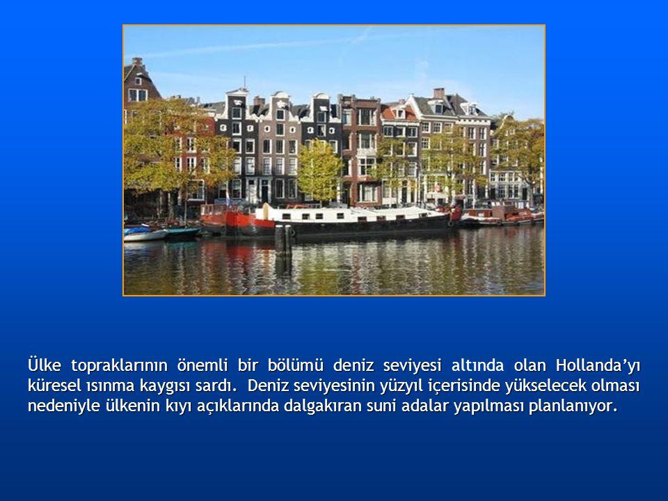 Ülke topraklarının önemli bir bölümü deniz seviyesi olan Hollanda'yı küresel ısınma kaygısı sardı. Deniz seviyesinin yüzyıl içerisinde yükselecek olma