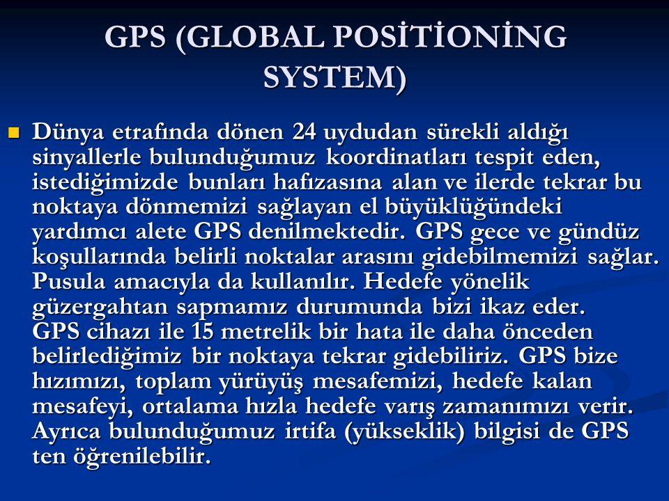 GPS (GLOBAL POSİTİONİNG SYSTEM)  Dünya etrafında dönen 24 uydudan sürekli aldığı sinyallerle bulunduğumuz koordinatları tespit eden, istediğimizde bu