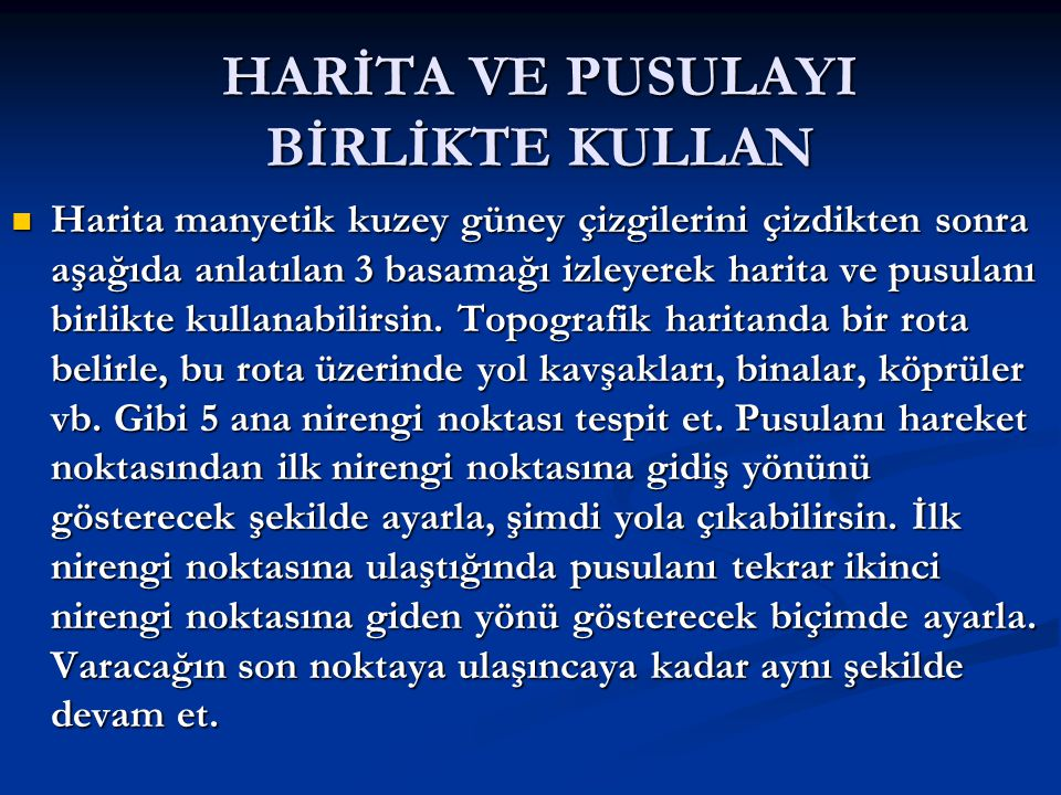 HARİTA VE PUSULAYI BİRLİKTE KULLANMANIN BASAMAKLARI  1.