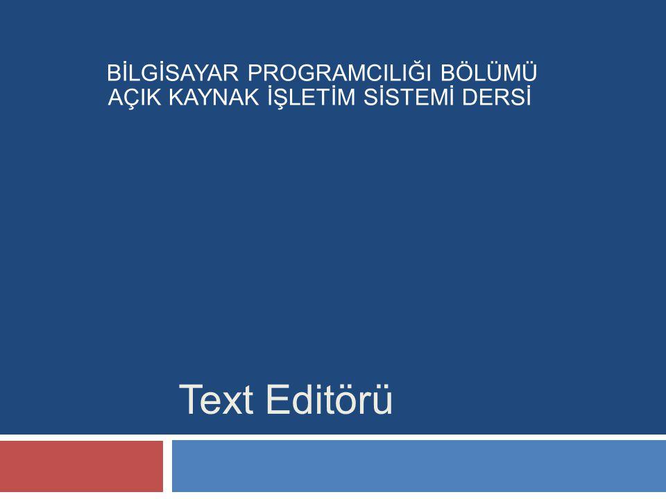 Text Editörü BİLGİSAYAR PROGRAMCILIĞI BÖLÜMÜ AÇIK KAYNAK İŞLETİM SİSTEMİ DERSİ