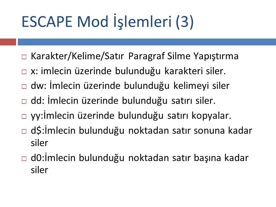 ESCAPE Mod İşlemleri (3)  Karakter/Kelime/Satır Paragraf Silme Yapıştırma  x: imlecin üzerinde bulunduğu karakteri siler.  dw: İmlecin üzerinde bul