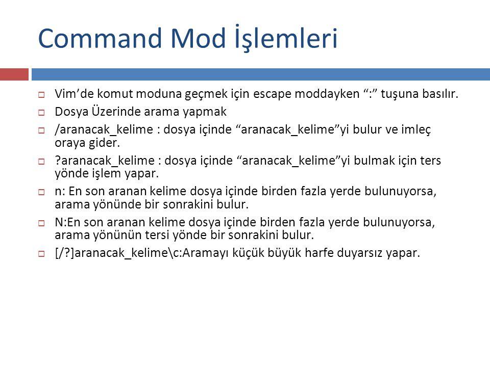 """Command Mod İşlemleri  Vim'de komut moduna geçmek için escape moddayken """":"""" tuşuna basılır.  Dosya Üzerinde arama yapmak  /aranacak_kelime : dosya"""