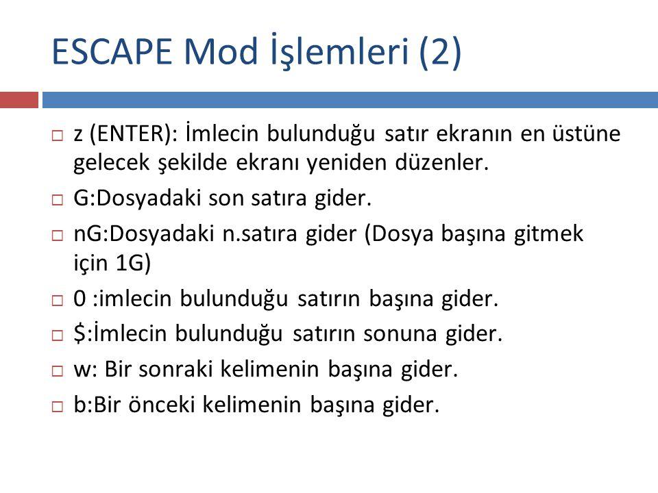 ESCAPE Mod İşlemleri (2)  z (ENTER): İmlecin bulunduğu satır ekranın en üstüne gelecek şekilde ekranı yeniden düzenler.  G:Dosyadaki son satıra gide