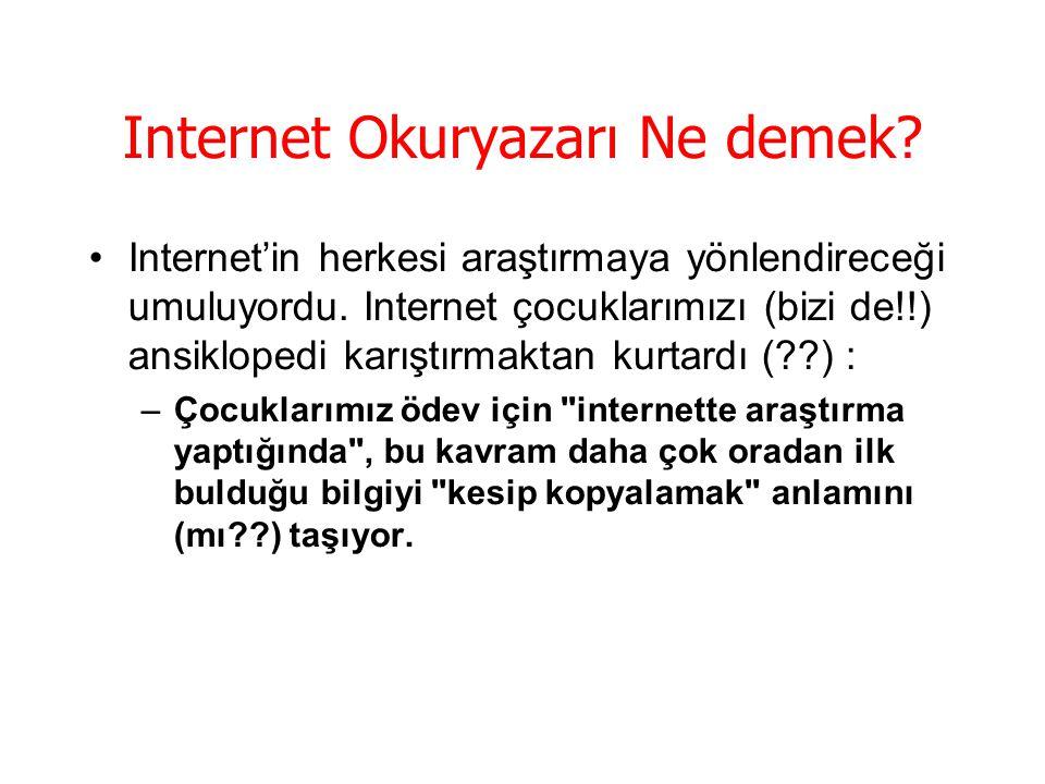 Internet Okuryazarı Ne demek. •Internet'in herkesi araştırmaya yönlendireceği umuluyordu.