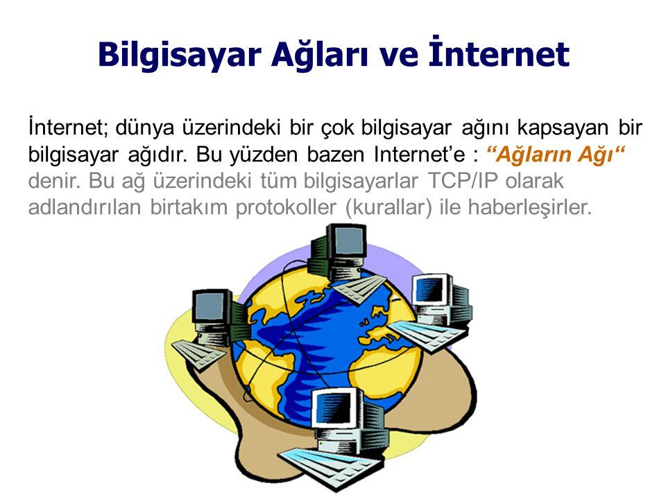 İnternet; dünya üzerindeki bir çok bilgisayar ağını kapsayan bir bilgisayar ağıdır.