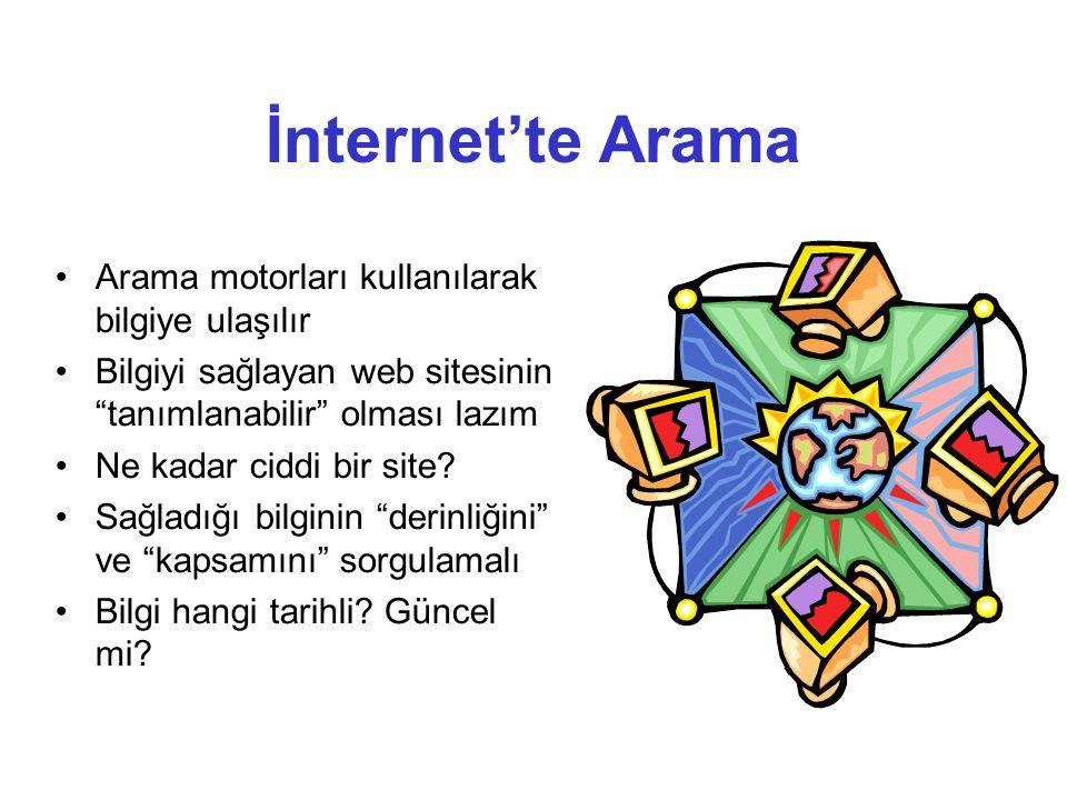 İnternet'te Arama •Arama motorları kullanılarak bilgiye ulaşılır •Bilgiyi sağlayan web sitesinin tanımlanabilir olması lazım •Ne kadar ciddi bir site.