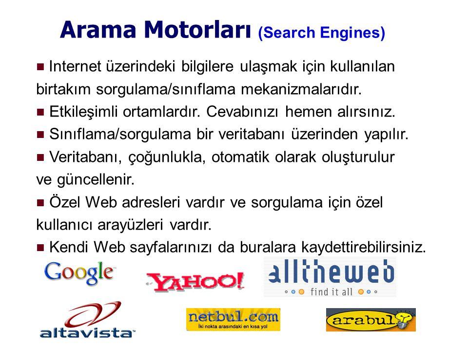 Arama Motorları (Search Engines)  Internet üzerindeki bilgilere ulaşmak için kullanılan birtakım sorgulama/sınıflama mekanizmalarıdır.