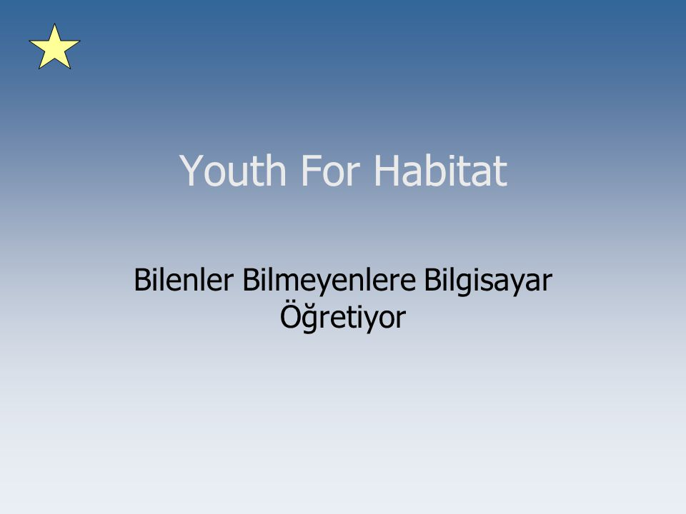 Youth For Habitat Temel Bilgisayar Eğitimi •Windows •Microsoft Office –Word –Excel –Power Point –Outlook