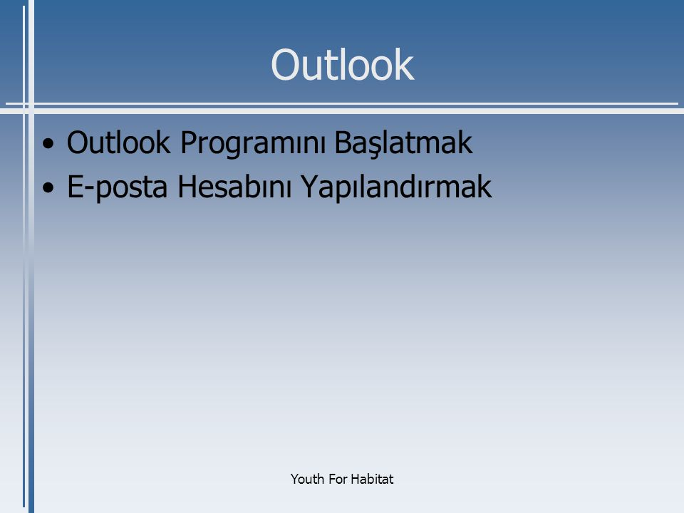 Youth For Habitat Outlook •Outlook Programını Başlatmak •E-posta Hesabını Yapılandırmak