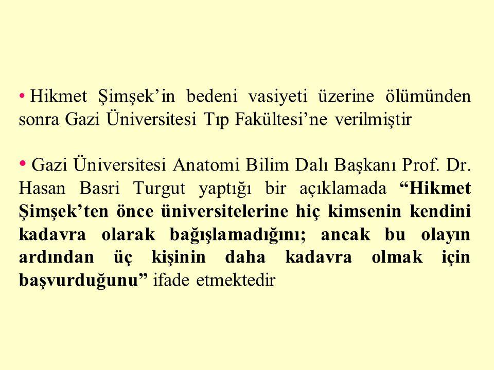 • Hikmet Şimşek'in bedeni vasiyeti üzerine ölümünden sonra Gazi Üniversitesi Tıp Fakültesi'ne verilmiştir • Gazi Üniversitesi Anatomi Bilim Dalı Başka