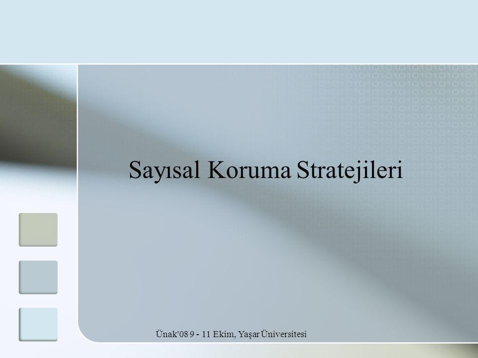 Ünak'08 9 - 11 Ekim, Yaşar Üniversitesi Sayısal Koruma Stratejileri