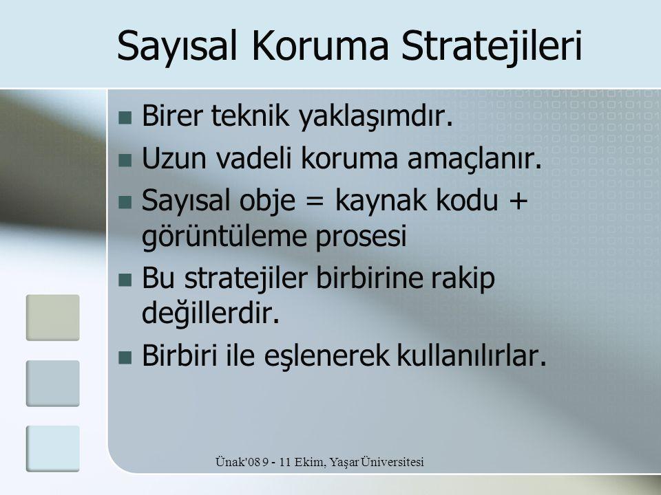 Ünak'08 9 - 11 Ekim, Yaşar Üniversitesi Sayısal Koruma Stratejileri  Birer teknik yaklaşımdır.  Uzun vadeli koruma amaçlanır.  Sayısal obje = kayna
