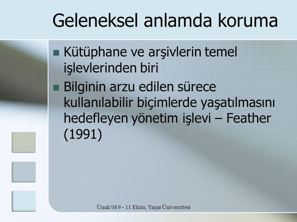 Ünak'08 9 - 11 Ekim, Yaşar Üniversitesi Geleneksel anlamda koruma  Kütüphane ve arşivlerin temel işlevlerinden biri  Bilginin arzu edilen sürece kul