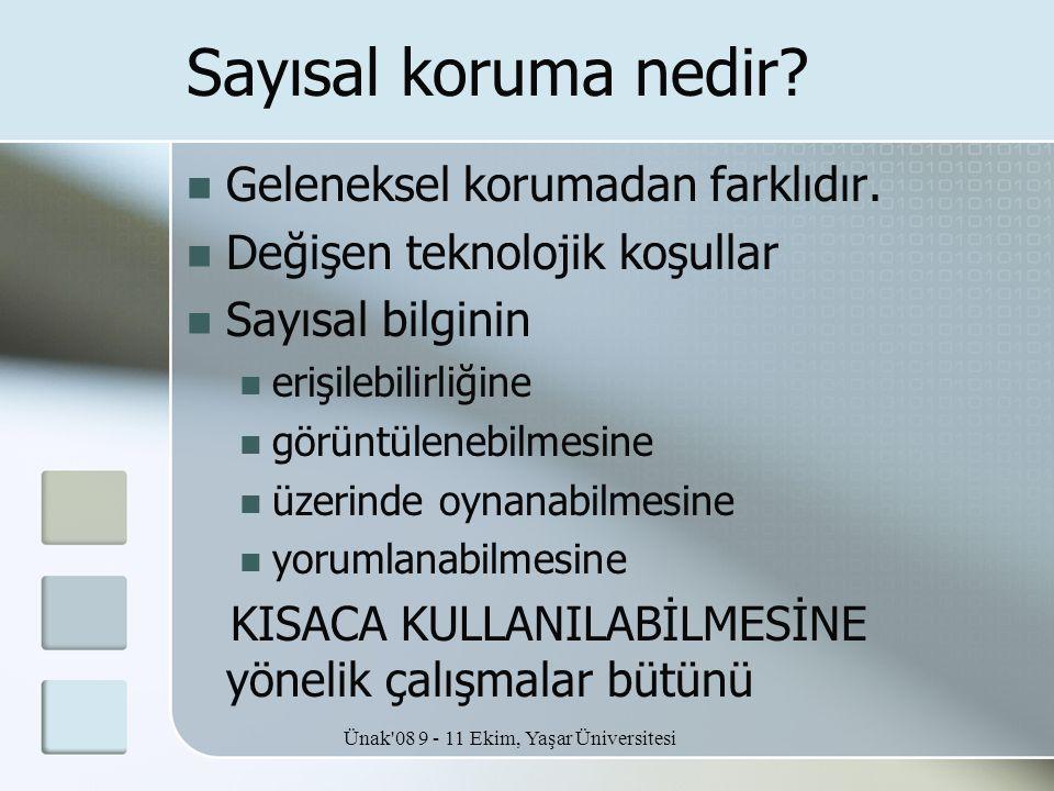 Ünak'08 9 - 11 Ekim, Yaşar Üniversitesi Sayısal koruma nedir?  Geleneksel korumadan farklıdır.  Değişen teknolojik koşullar  Sayısal bilginin  eri