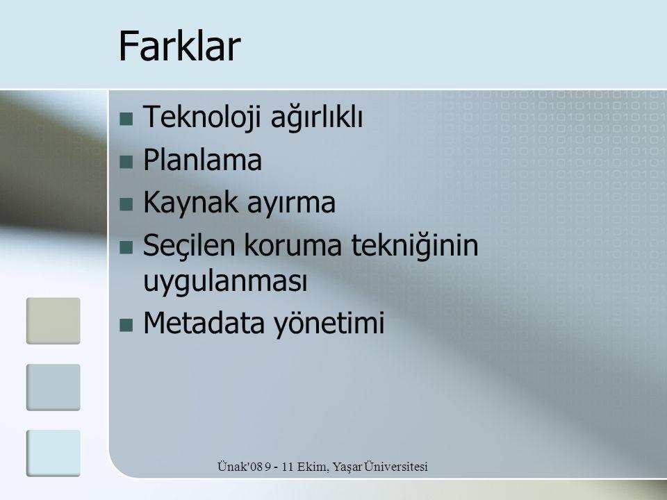 Ünak'08 9 - 11 Ekim, Yaşar Üniversitesi Farklar  Teknoloji ağırlıklı  Planlama  Kaynak ayırma  Seçilen koruma tekniğinin uygulanması  Metadata yö