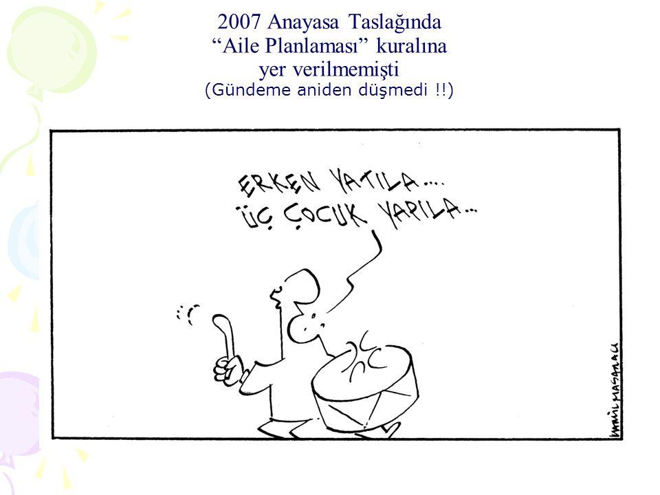 """2007 Anayasa Taslağında """"Aile Planlaması"""" kuralına yer verilmemişti (Gündeme aniden düşmedi !!)"""