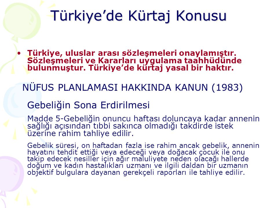 Türkiye'de Kürtaj Konusu •Türkiye, uluslar arası sözleşmeleri onaylamıştır. Sözleşmeleri ve Kararları uygulama taahhüdünde bulunmuştur. Türkiye'de kür