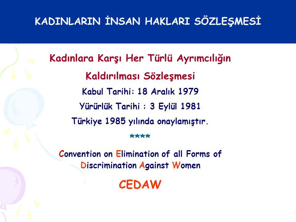 Kadınlara Karşı Her Türlü Ayrımcılığın Kaldırılması Sözleşmesi Kabul Tarihi: 18 Aralık 1979 Yürürlük Tarihi : 3 Eylül 1981 Türkiye 1985 yılında onayla