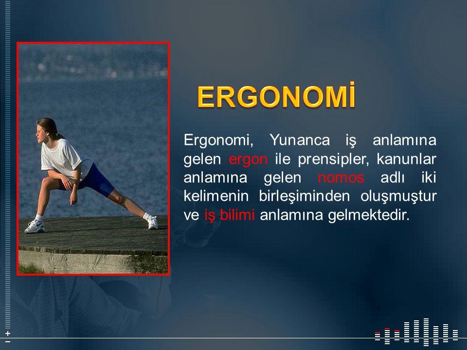 Ergonomi, Yunanca iş anlamına gelen ergon ile prensipler, kanunlar anlamına gelen nomos adlı iki kelimenin birleşiminden oluşmuştur ve iş bilimi anlam