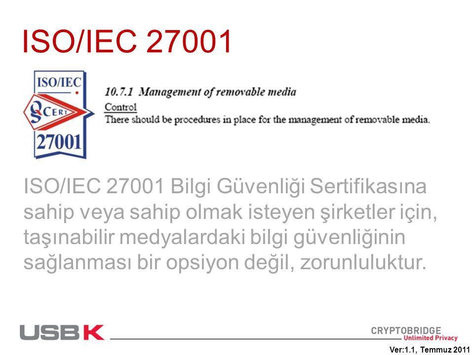 ISO/IEC 27001 ISO/IEC 27001 Bilgi Güvenliği Sertifikasına sahip veya sahip olmak isteyen şirketler için, taşınabilir medyalardaki bilgi güvenliğinin sağlanması bir opsiyon değil, zorunluluktur.