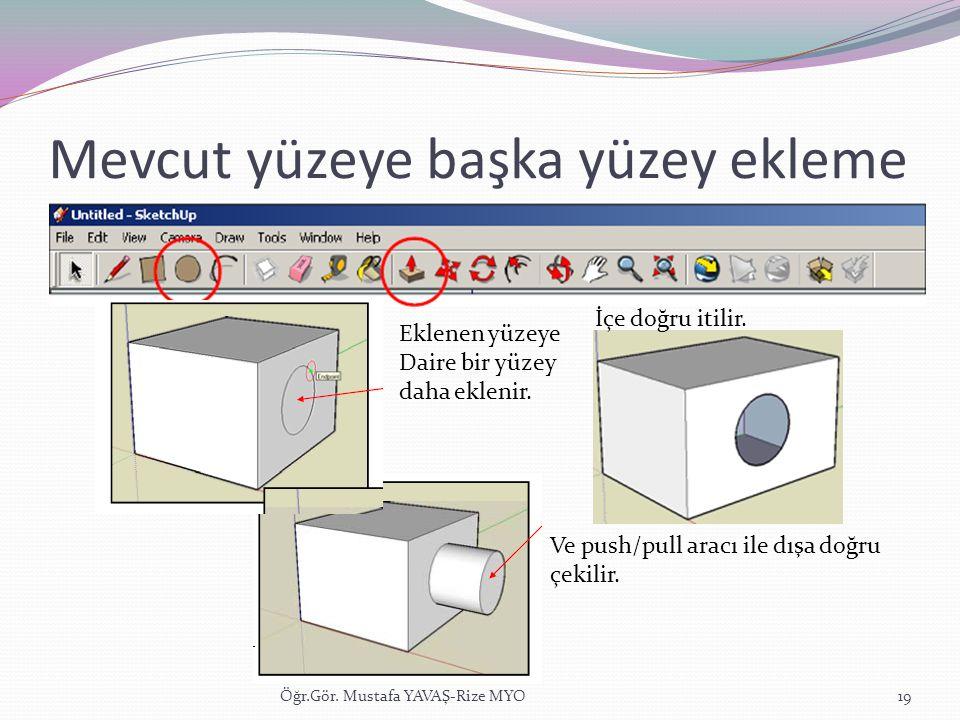 Mevcut yüzeye başka yüzey ekleme Öğr.Gör. Mustafa YAVAŞ-Rize MYO19 Eklenen yüzeye Daire bir yüzey daha eklenir. Ve push/pull aracı ile dışa doğru çeki