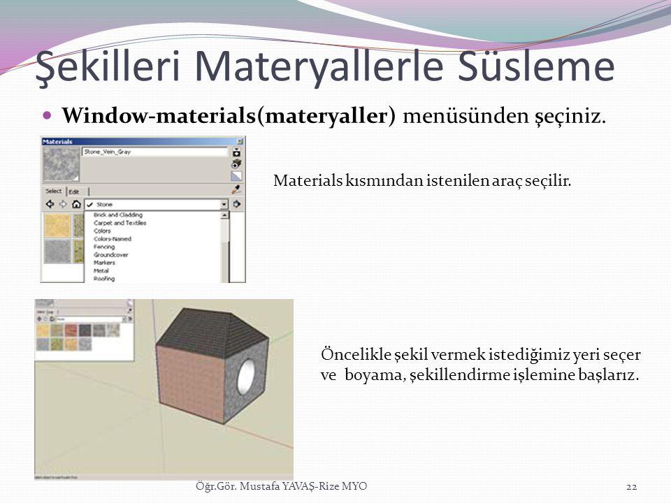 Şekilleri Materyallerle Süsleme  Window-materials(materyaller) menüsünden şeçiniz. Öğr.Gör. Mustafa YAVAŞ-Rize MYO22 Materials kısmından istenilen ar