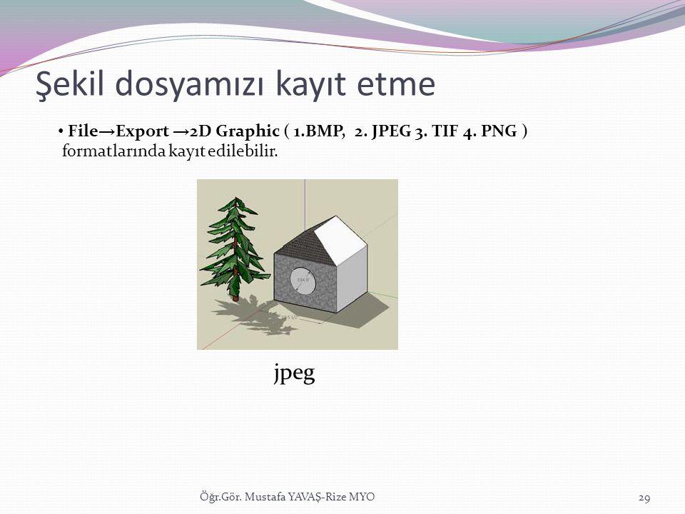 Şekil dosyamızı kayıt etme Öğr.Gör. Mustafa YAVAŞ-Rize MYO29 • File → Export → 2D Graphic ( 1.BMP, 2. JPEG 3. TIF 4. PNG ) formatlarında kayıt edilebi
