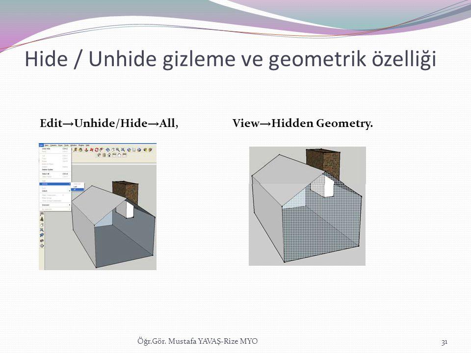 Hide / Unhide gizleme ve geometrik özelliği Öğr.Gör. Mustafa YAVAŞ-Rize MYO31 Edit → Unhide/Hide → All,View → Hidden Geometry.
