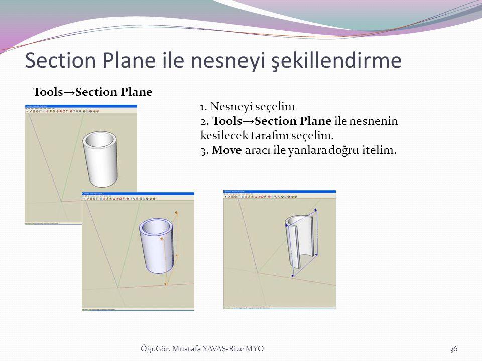 Section Plane ile nesneyi şekillendirme Öğr.Gör. Mustafa YAVAŞ-Rize MYO36 1. Nesneyi seçelim 2. Tools → Section Plane ile nesnenin kesilecek tarafını