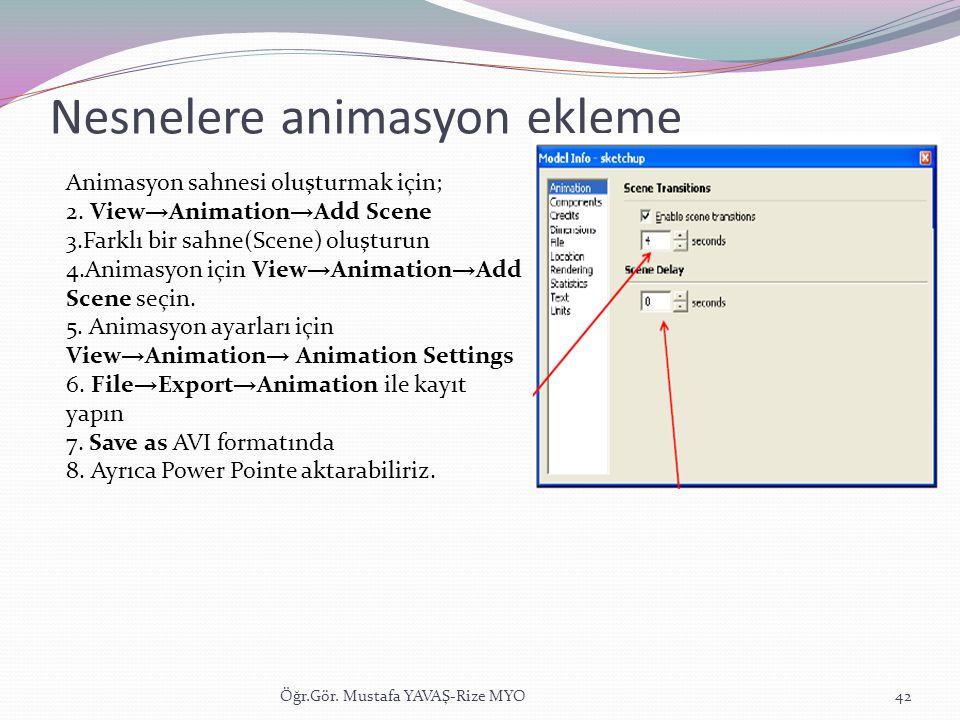 Nesnelere animasyon ekleme Öğr.Gör. Mustafa YAVAŞ-Rize MYO42 Animasyon sahnesi oluşturmak için; 2. View → Animation → Add Scene 3.Farklı bir sahne(Sce