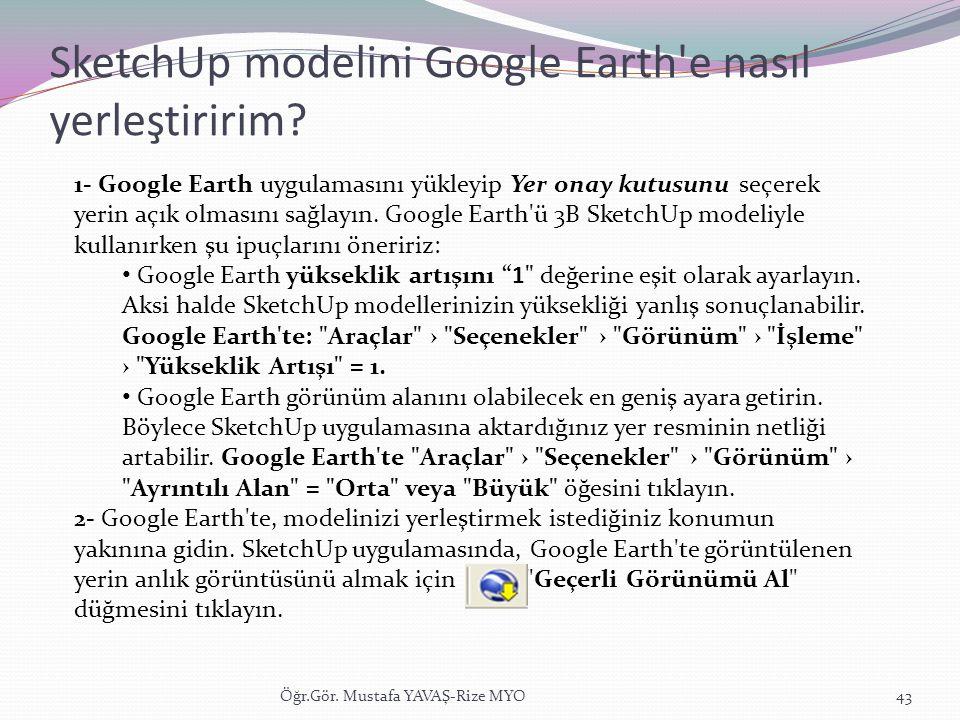 SketchUp modelini Google Earth'e nasıl yerleştiririm? Öğr.Gör. Mustafa YAVAŞ-Rize MYO43 1- Google Earth uygulamasını yükleyip Yer onay kutusunu seçere