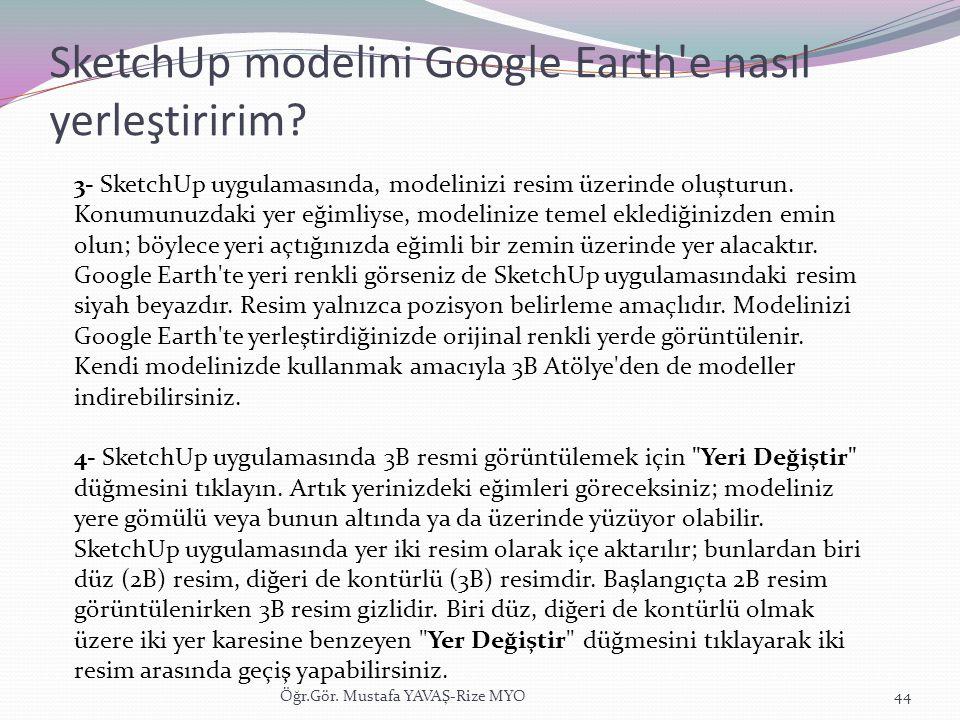 SketchUp modelini Google Earth'e nasıl yerleştiririm? Öğr.Gör. Mustafa YAVAŞ-Rize MYO44 3- SketchUp uygulamasında, modelinizi resim üzerinde oluşturun