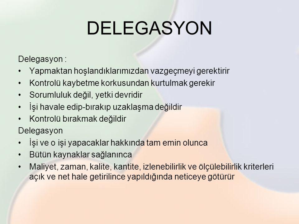 DELEGASYON Delegasyon : •Yapmaktan hoşlandıklarımızdan vazgeçmeyi gerektirir •Kontrolü kaybetme korkusundan kurtulmak gerekir •Sorumluluk değil, yetki