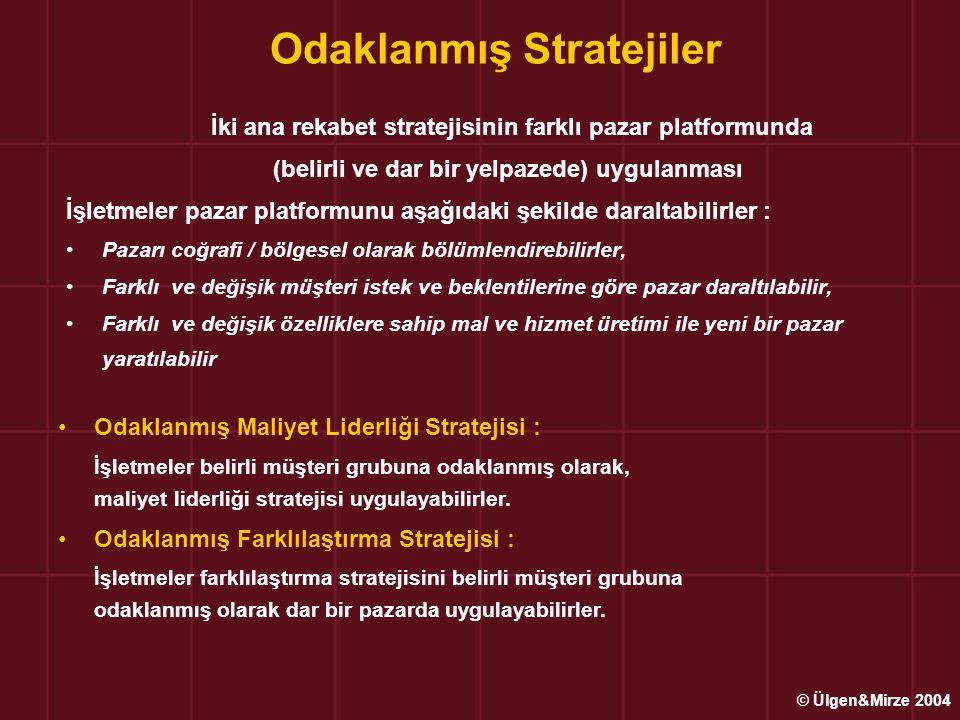Odaklanmış Stratejiler İki ana rekabet stratejisinin farklı pazar platformunda (belirli ve dar bir yelpazede) uygulanması İşletmeler pazar platformunu