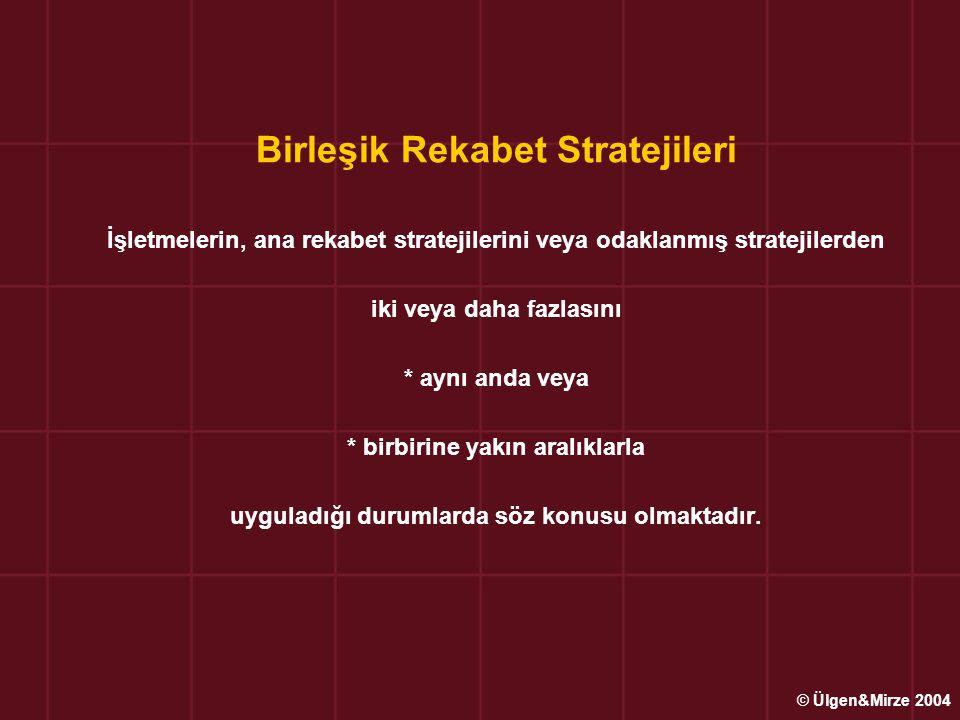 Birleşik Rekabet Stratejileri İşletmelerin, ana rekabet stratejilerini veya odaklanmış stratejilerden iki veya daha fazlasını * aynı anda veya * birbi