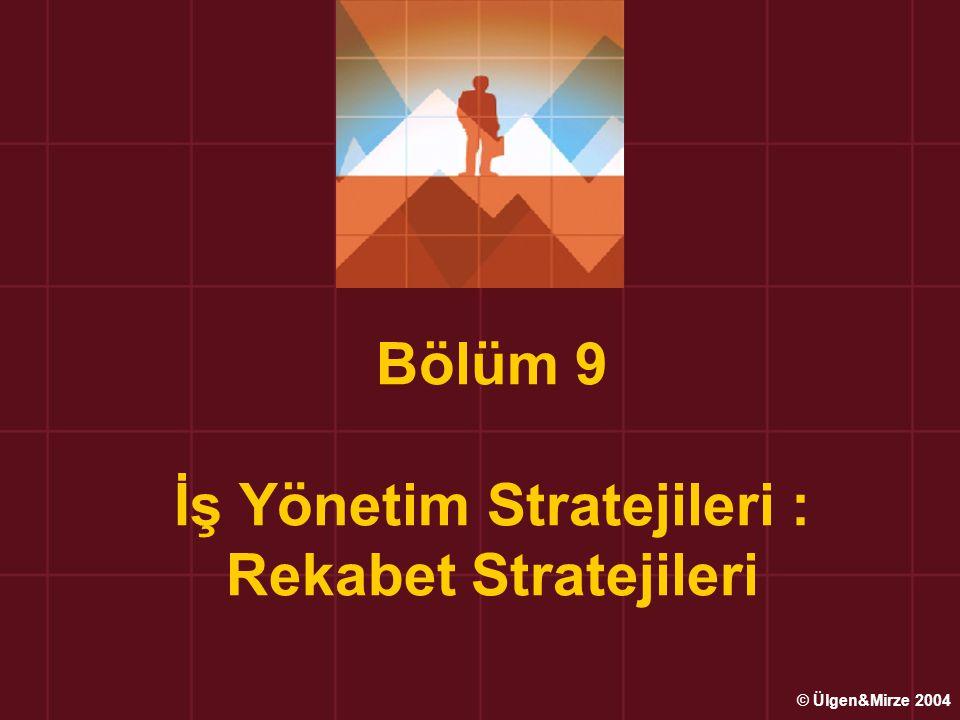 Bölüm 9 İş Yönetim Stratejileri : Rekabet Stratejileri © Ülgen&Mirze 2004